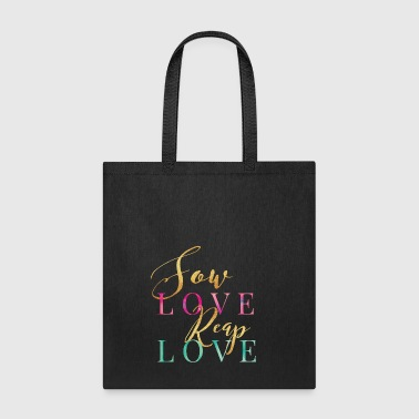 Sow Love Reap Love - Tote Bag