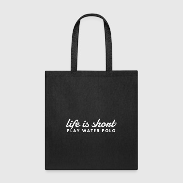 Life Is Short Play Water Polo - Tote Bag