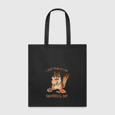 I Just Really Like Squirrels Ok Funny Squirrel - Tote Bag