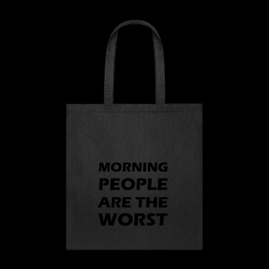 morning people are the worst - Tote Bag