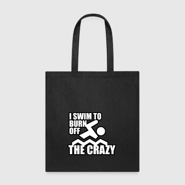 I swin to burn off the crazy - Tote Bag