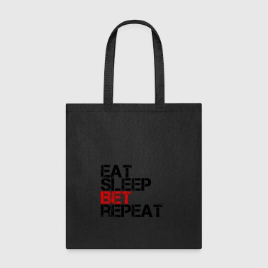 Eat Sleep Bet Repeat Betting Gambling - Tote Bag