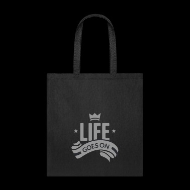 life goes on - Motivation Tee Shirt Gift - Tote Bag