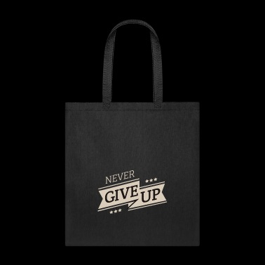 never give up - Motivation Tee Shirt Gift - Tote Bag