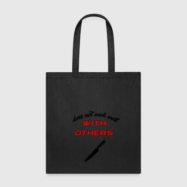 does not cook well with others - Tote Bag