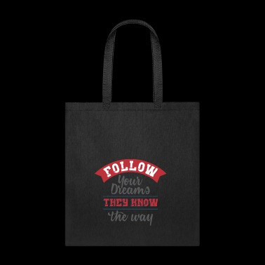 follow your dreams they know the way - Tote Bag