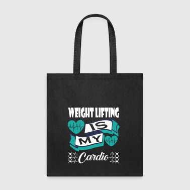 Weight Lifting Is My Cardio - Tote Bag