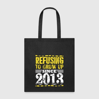 Refusing To Grow Up Since 2013 Vintage Old Is Gold - Tote Bag