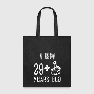 I am 29 Plus Fuck off Years Old - Birthday Gift - Tote Bag
