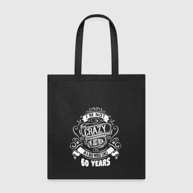 I m crazy i ve just been 60 years - Tote Bag