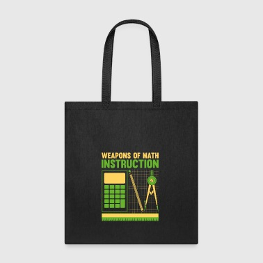 Weapons of Math Instruction math teachers funny - Tote Bag