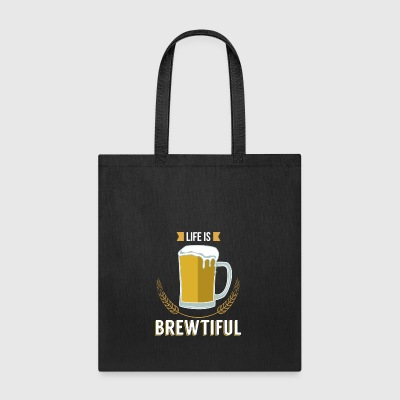 ALCOHOL/BEER: Life is Brewtiful - Tote Bag