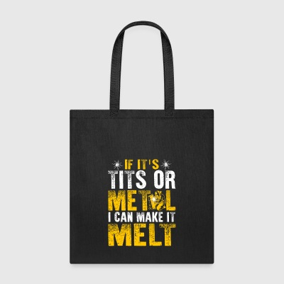 If It's Tits or Metal I Can Make it Melt - Tote Bag