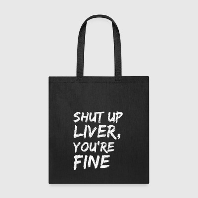 shut up liver youre fine - Tote Bag