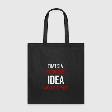 terrible idea what time - Tote Bag