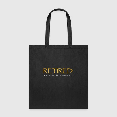 retired not my problem anymore - Tote Bag