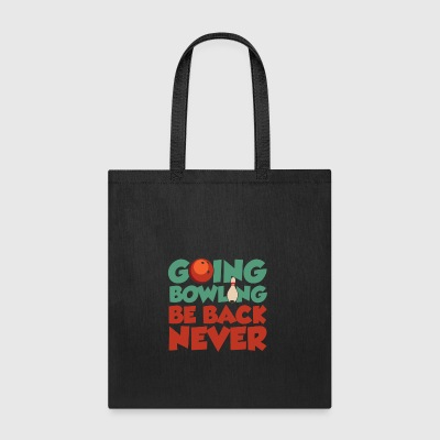 Going Bowling Be Back Never - Tote Bag