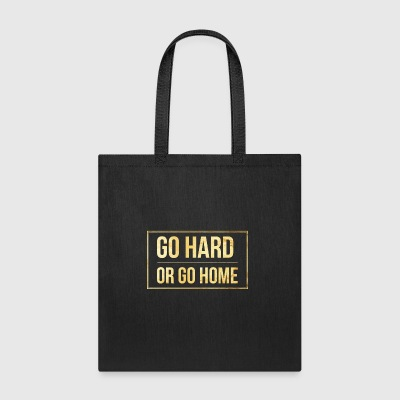 Go hard or go home - Tote Bag