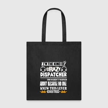I'm The Kind Of Crazy Dispatcher T Shirt - Tote Bag