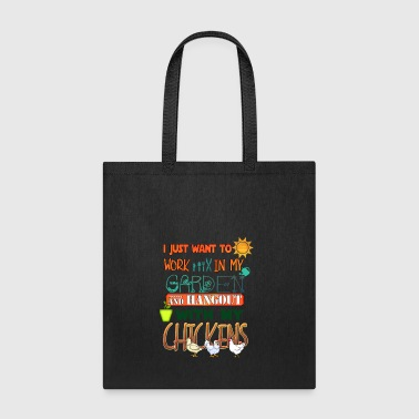 I JUST WANT TO WORK IN MY GARDEN AND HANGOUT WITH - Tote Bag