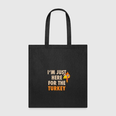 I'm just here for the turkey dinner thanksgiving - Tote Bag