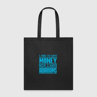 I Used To Have Money Now I Have Aquariums - Tote Bag