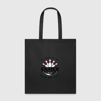 My Minds In The Gutter But My Balls Aren't - Tote Bag