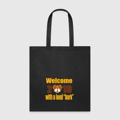 Welcome 2018 with a loud bark - Tote Bag