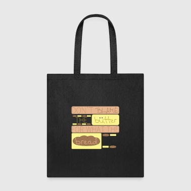 Don't Blame The Butter For What The Bread Did - Tote Bag
