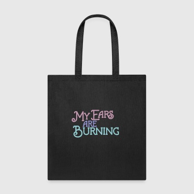 My Ears Are Burning - Tote Bag