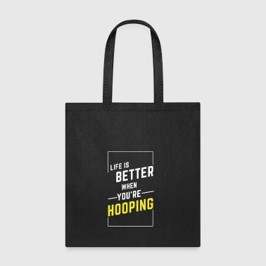 LIFE IS BETTER WHEN YOU'RE HOOPING - Tote Bag