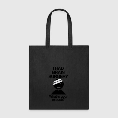 I Had Brain Surgery Whats your Excuse - Tote Bag