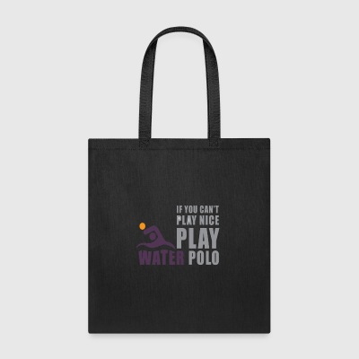 If You Can't Play Nice Play Water Polo - Tote Bag