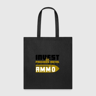 Invest In Precious Metal Buy More Ammo - Tote Bag