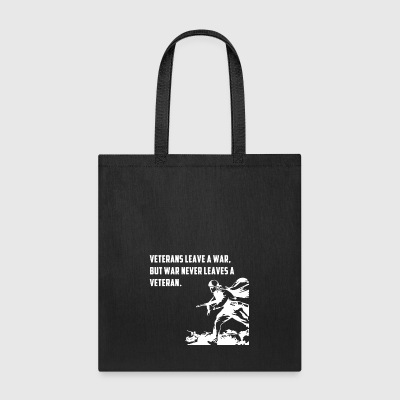 VETERANS LEAVE A WAR BUT WAR NEVER LEAVES A VETERA - Tote Bag