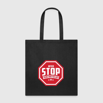 Never Stop Being Who You Are | Be Proud - Tote Bag
