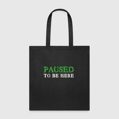 I Paused My Game to be Here T-Shirt - Tote Bag