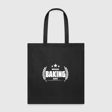 Hopeless Baking Addict Funny Addiction - Tote Bag