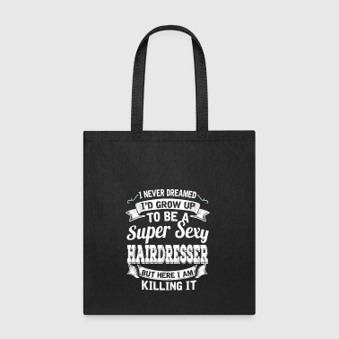 I'D Grow Up To Be A Super Sexy Hairdresser - Tote Bag