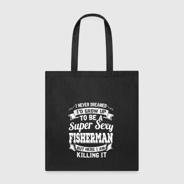 I'D Grow Up To Be A Super Sexy Fisherman - Tote Bag
