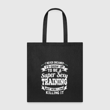 I'D Grow Up To Be A Super Sexy Training - Tote Bag