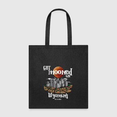 Got Mooned in Wyoming WY Lunar Eclipse 2018 - Tote Bag