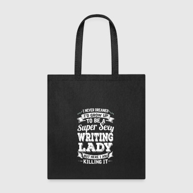 I'D Grow Up To Be A Super Sexy Writing Lady - Tote Bag