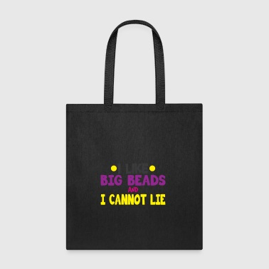 I Like Big Beads and I Cannot Lie Mardi Gras gift - Tote Bag
