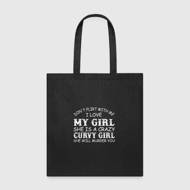 Don't Flirt Me I Love Crazy Curvy Girl She Will Mu - Tote Bag