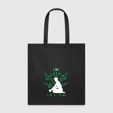 I do gardening for a living weed marihuana leaf - Tote Bag