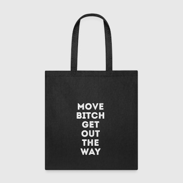 MOVE BITCH GET OUT THE WAY - Tote Bag
