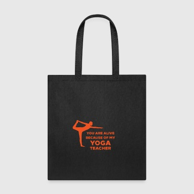 YOU ARE ALIVE BECAUSE OF MY YOGA TEACHER - Tote Bag
