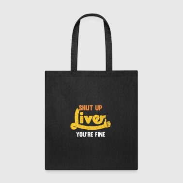 shut up liver you're fine - Tote Bag