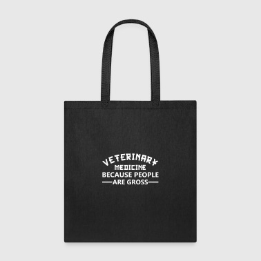 Veterinary Medicine Because People Are Gross - Tote Bag